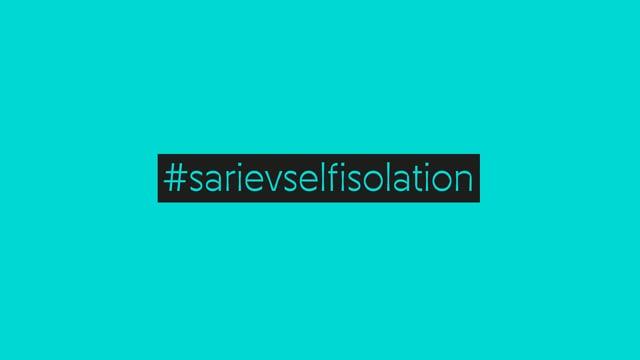#sarievselfisolation Pandemic Diaries